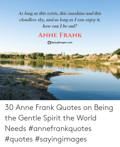Spirit: 30 Anne Frank Quotes on Being the Gentle Spirit the World Needs #annefrankquotes #quotes #sayingimages