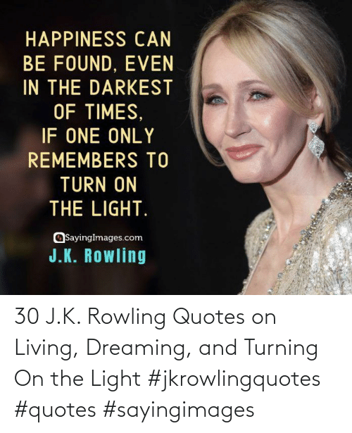 Sayingimages: 30 J.K. Rowling Quotes on Living, Dreaming, and Turning On the Light #jkrowlingquotes #quotes #sayingimages