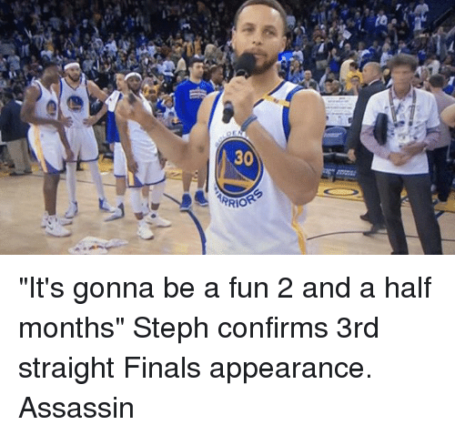 """2 And A Half: 30  m0Rg """"It's gonna be a fun 2 and a half months"""" Steph confirms 3rd straight Finals appearance. Assassin"""