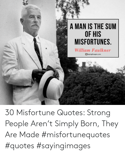 Quotes: 30 Misfortune Quotes: Strong People Aren't Simply Born, They Are Made #misfortunequotes #quotes #sayingimages