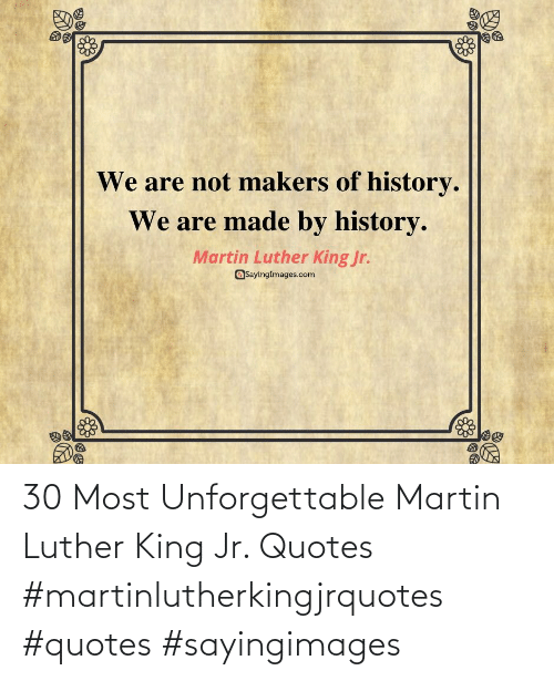 Martin Luther King Jr.: 30 Most Unforgettable Martin Luther King Jr. Quotes #martinlutherkingjrquotes #quotes #sayingimages