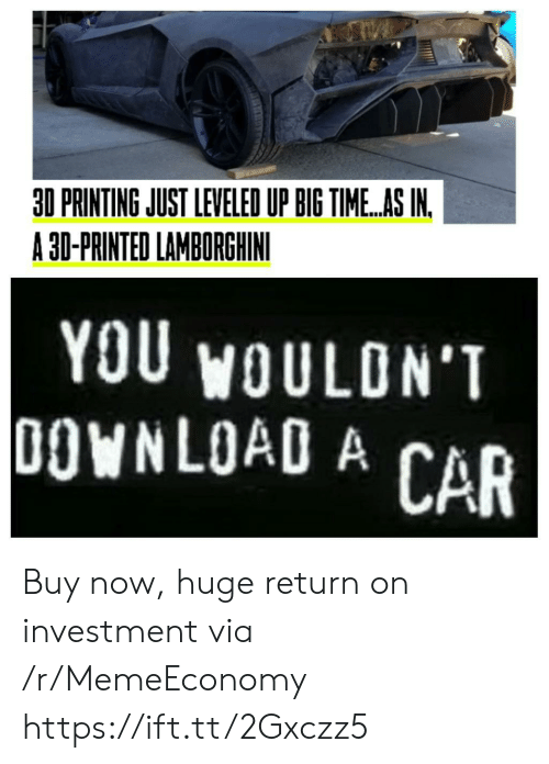 Printing: 30 PRINTING JUST LEVELED UP BIG TIME..AS IN  A 30-PRINTED LAMBORGHINI  YOU WOULON'T  DOWNLOAD A  CAR Buy now, huge return on investment via /r/MemeEconomy https://ift.tt/2Gxczz5