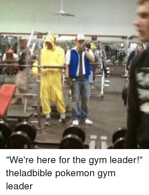 "Memes, 🤖, and Pokemon Gym Leaders: 30 ""We're here for the gym leader!"" theladbible pokemon gym leader"