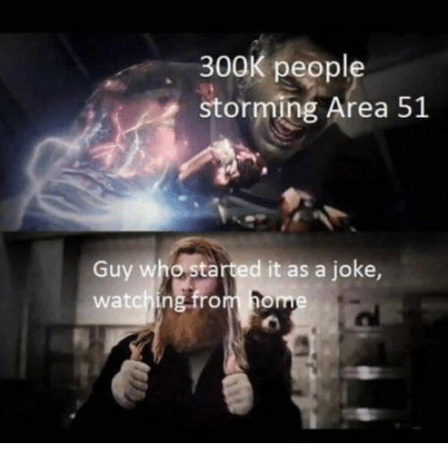 storming: 300K people  storming Area 51  Guy who started it as a joke,  watching from home