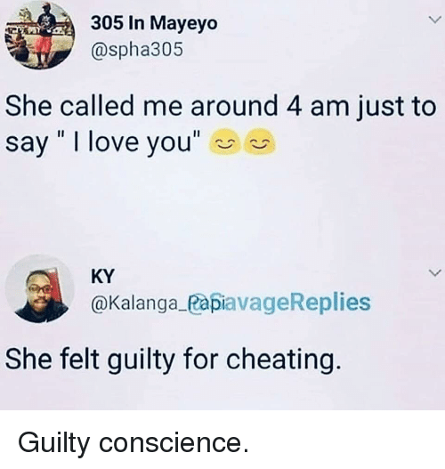 """Just To Say I Love You: 305 In Mayeyo  @spha305  She called me around 4 am just to  say """" I love you""""  KY  @Kalanga_PapiavageReplies  She felt guilty for cheating Guilty conscience."""
