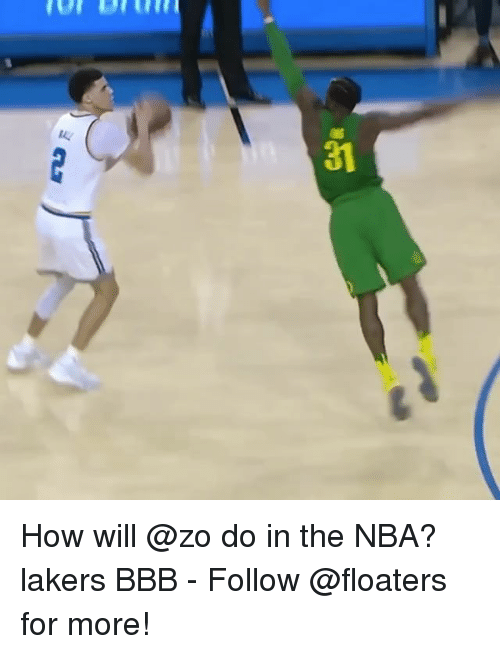 bbb: 31 How will @zo do in the NBA? lakers BBB - Follow @floaters for more!