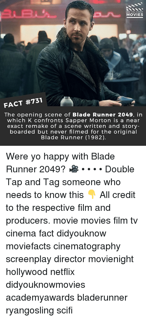 Blade Runner 2049: 31B  DID YOU KNOW  MOVIES  FACT #731  The opening scene of Blade Runner 2049, in  which K confronts Sapper Morton is a near  exact remake of a scene written and story  boarded but never filmed for the original  Blade Runner (1982) Were yo happy with Blade Runner 2049? 🎥 • • • • Double Tap and Tag someone who needs to know this 👇 All credit to the respective film and producers. movie movies film tv cinema fact didyouknow moviefacts cinematography screenplay director movienight hollywood netflix didyouknowmovies academyawards bladerunner ryangosling scifi