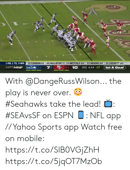 Espn, Memes, and Nfl: 32 CARSON RB  48 HOLLISTER TE 14 METCALF WR 83 MOORE WR  16 LOCKETT WR  1 RB, 1 TE, 3 WR  8-0 10 3RD 4:44 07  7  ESFTMNF  1st & Goal  7-2 With @DangeRussWilson... the play is never over. 😳  #Seahawks take the lead!   📺: #SEAvsSF on ESPN 📱: NFL app // Yahoo Sports app Watch free on mobile: https://t.co/SlB0VGjZhH https://t.co/5jqOT7MzOb