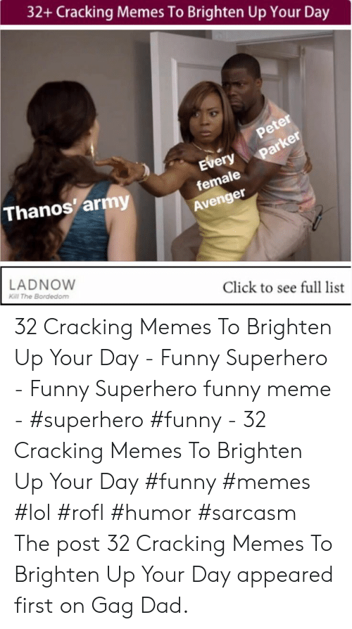 Funny Superhero: 32+ Cracking Memes To Brighten Up Your Day  Peter  Every  female  Avenger  Parker  Thanos' army  LADNOW  Kill The Bordedom  Click to see full list 32 Cracking Memes To Brighten Up Your Day - Funny Superhero - Funny Superhero funny meme - #superhero #funny - 32 Cracking Memes To Brighten Up Your Day #funny #memes #lol #rofl #humor #sarcasm The post 32 Cracking Memes To Brighten Up Your Day appeared first on Gag Dad.