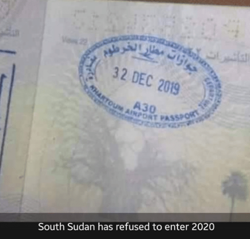 enter: 32 DEC 2019  AHARTOUM AINPORT PASSPORT  South Sudan has refused to enter 2020