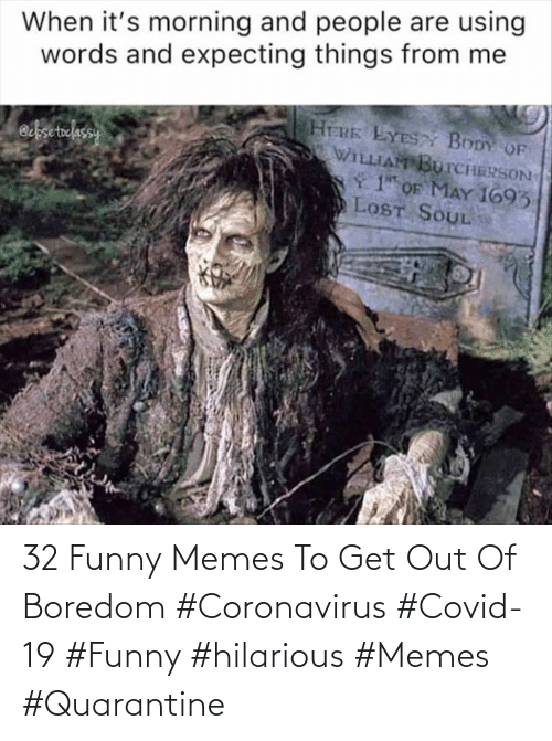 funny memes: 32 Funny Memes To Get Out Of Boredom  #Coronavirus #Covid-19 #Funny #hilarious #Memes #Quarantine