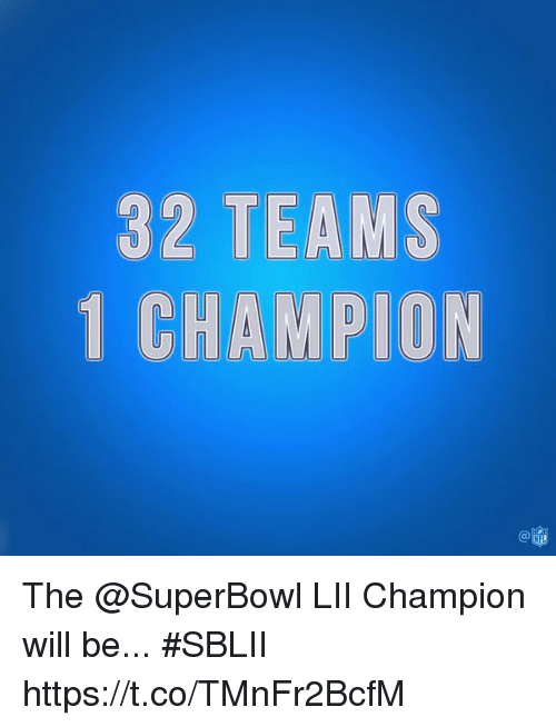 superbowls: 32 TEAMS  1 CHAMPION The @SuperBowl LII Champion will be... #SBLII https://t.co/TMnFr2BcfM