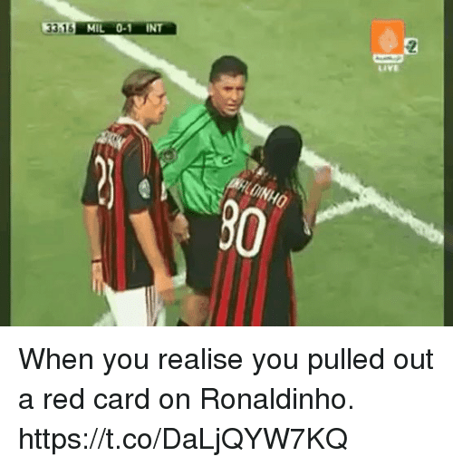 Soccer, Live, and Ronaldinho: 33 16 MIL 0-1 INT  Live When you realise you pulled out a red card on Ronaldinho. https://t.co/DaLjQYW7KQ