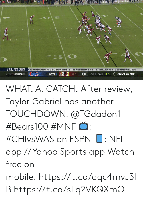 Espn, Memes, and Nfl: 33  32 MONTGOMERY RBI 80 BURTON TE |12 ROBINSON II WR  1 RB, 1 TE, 3 WR  18 GABRIEL WR  17 MILLER WR  KC  21  ESFRMNF  2ND :49 09  3rd & 17  0-2  1-1 WHAT. A. CATCH.  After review, Taylor Gabriel has another TOUCHDOWN! @TGdadon1 #Bears100 #MNF  ?: #CHIvsWAS on ESPN ?: NFL app // Yahoo Sports app  Watch free on mobile:https://t.co/dqc4mvJ3lB https://t.co/sLq2VKQXmO