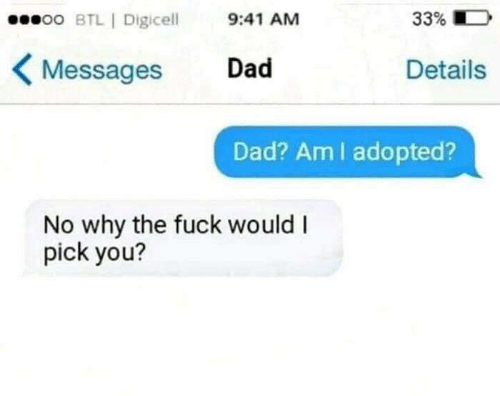 Dad, Memes, and Fuck: 33% D  oo BTL I Digice 9:41 AM  Details  Messages Dad  Dad? AmI adopted?  No why the fuck would I  pick you?