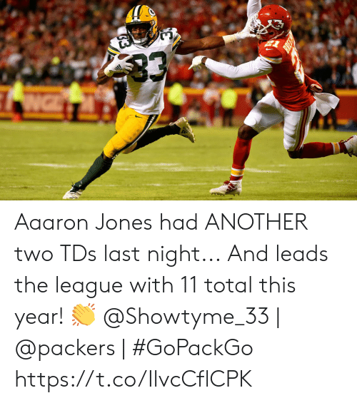 Memes, Packers, and The League: 33  NG Aaaron Jones had ANOTHER two TDs last night...  And leads the league with 11 total this year! 👏  @Showtyme_33 | @packers | #GoPackGo https://t.co/IlvcCflCPK