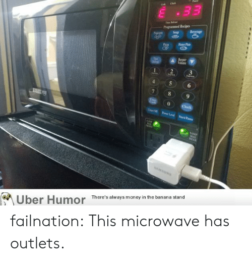 Recipes: 33  Pragrammed Recipes  Soup  Beverage  Pipoarn  Deer Plat  Nevper  Valume  Tise  e  2  E  E  6  8  9  Clock  Pr Led Start/Pose  AM  MA  9AMP  wnd MAX  REAR  SAMSUN  There's always money in the banana stand  Uber Humor failnation:  This microwave has outlets.