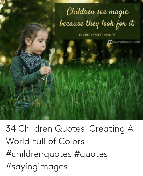 creating a: 34 Children Quotes: Creating A World Full of Colors #childrenquotes #quotes #sayingimages