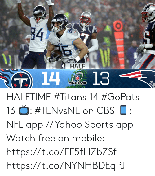 CBS: 34  DI  TrmnS  HALF  13  14 O  NFL  (WILD CARD HALFTIME  #Titans 14 #GoPats 13  📺: #TENvsNE on CBS 📱: NFL app // Yahoo Sports app Watch free on mobile: https://t.co/EF5fHZbZSf https://t.co/NYNHBDEqPJ