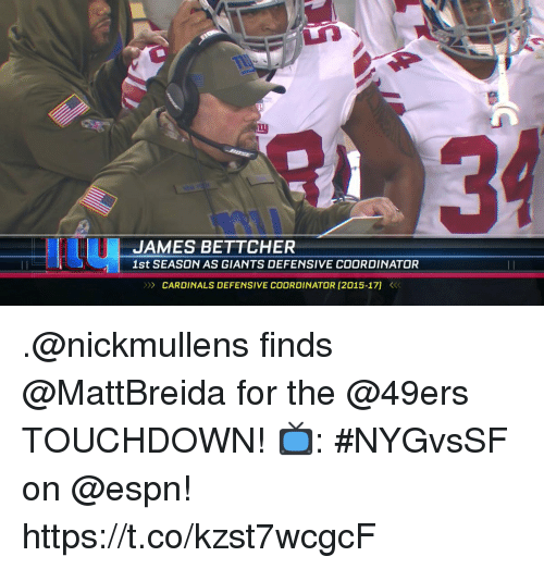 San Francisco 49ers, Espn, and Memes: 34  JAMES RS CASDER NSVE COORDINATOR  1st SEASON AS GIANTS DEFENSIVE COORDINATOR  >>> CARDINALS DEFENSIVE COORDINATOR [2015-17] <<< .@nickmullens finds @MattBreida for the @49ers TOUCHDOWN!  📺: #NYGvsSF on @espn! https://t.co/kzst7wcgcF