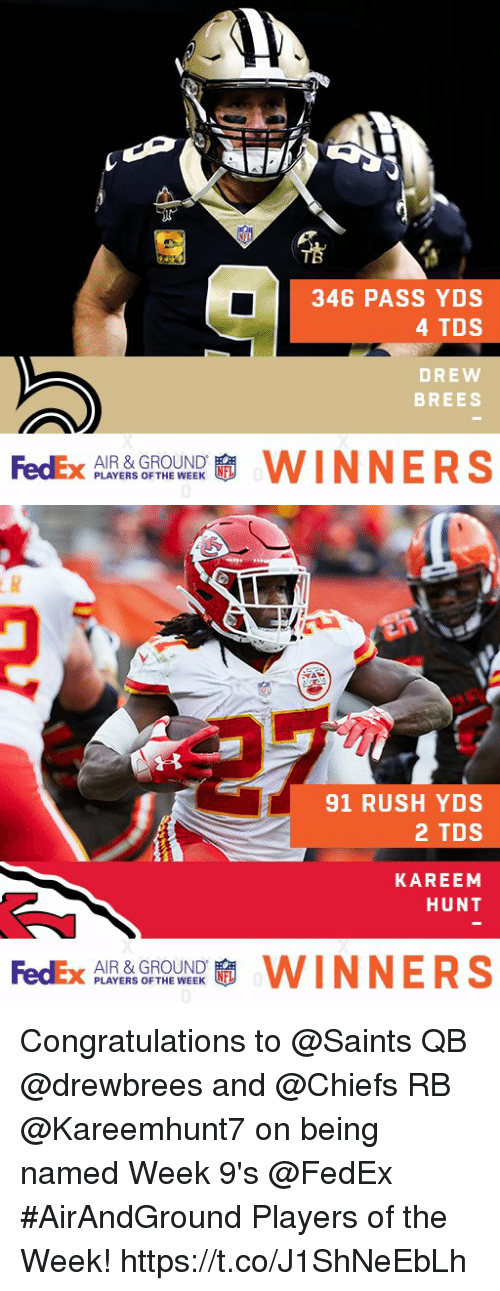 Drew Brees: 346 PASS YDS  4 TDS  DREW  BREES  FedEx  AIR & GROUND  PLAYERS OF THE WEEK  啸WINNERS   91 RUSH YDS  2 TDS  KAREEM  HUNT  FedEx  AIR & GROUND  PLAYERS OF THE WEEK  WINNERS Congratulations to @Saints QB @drewbrees and @Chiefs RB @Kareemhunt7 on being named Week 9's @FedEx #AirAndGround Players of the Week! https://t.co/J1ShNeEbLh