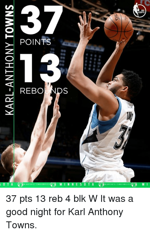 Karl-Anthony Towns: 37  POINTS  IL REBO  NDS  O T A 37 pts 13 reb 4 blk W  It was a good night for Karl Anthony Towns.