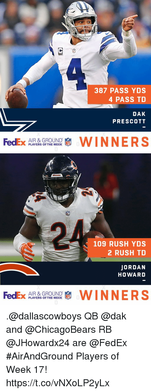 Fedex: 387 PASS YDS  4 PASS TD  DAK  PRESCOTT  FedEx  AIR & GROUND  PLAYERS OF THE WEEK  WINNERS   109 RUSH YDS  2 RUSH TD  JORDAN  HOWARD  FedEx  AIR & GROUND  PLAYERS OF THE WEEK  WINNERS .@dallascowboys QB @dak and @ChicagoBears RB @JHowardx24 are @FedEx #AirAndGround Players of Week 17! https://t.co/vNXoLP2yLx