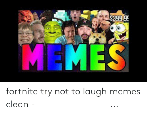 Try Not To Laugh Memes Clean: $399.9  MEMES fortnite try not to laugh memes clean - 免费在线视频最佳电影电视节目 ...
