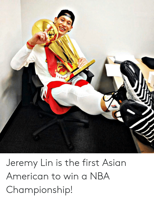 Jeremy Lin: 3onN Jeremy Lin is the first Asian American to win a NBA Championship!