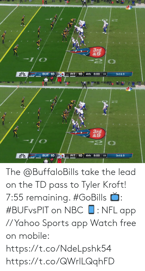 pit: 3rd  &9  PIT 10  9-4 BUF 10  4th 8:00  3rd & 9  :08  8-5   20  3rd  &9  BUF 10  PIT 10  4th 8:00  3rd & 9  :08  Steelers  9-4  8-5 The @BuffaloBills take the lead on the TD pass to Tyler Kroft!  7:55 remaining. #GoBills  📺: #BUFvsPIT on NBC 📱: NFL app // Yahoo Sports app Watch free on mobile: https://t.co/NdeLpshk54 https://t.co/QWrlLQqhFD