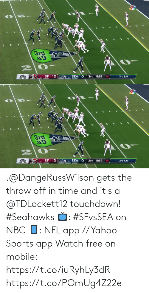 Seahawks: 3rd  &9  SF 13  SEA  3rd 5:53  :00  3rd & 9  12-3  11-4   54  3rd  12-3 SF 13  3rd 5:53  11-4 SEA  :00  3rd & 9 .@DangeRussWilson gets the throw off in time and it's a @TDLockett12 touchdown! #Seahawks  📺: #SFvsSEA on NBC 📱: NFL app // Yahoo Sports app Watch free on mobile: https://t.co/iuRyhLy3dR https://t.co/POmUg4Z22e