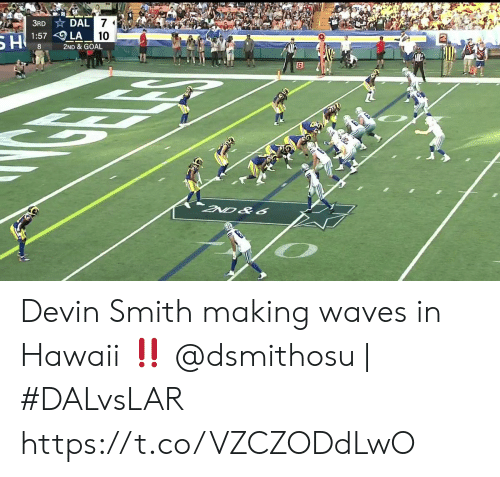 7 1: 3RD DAL 7  1:57 LA  SH  10  2ND & GOAL  G  GEE  300  2ND&6 Devin Smith making waves in Hawaii ‼️  @dsmithosu | #DALvsLAR https://t.co/VZCZODdLwO