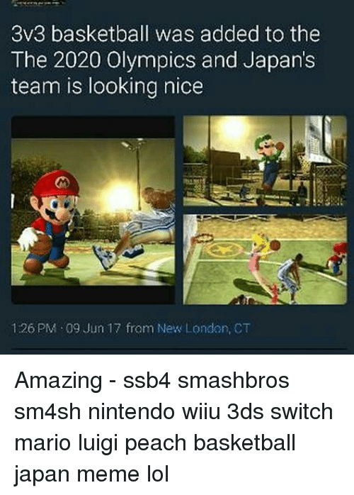 Basketball, Lol, and Meme: 3v3 basketball was added to the  The 2020 Olympics and Japan's  team is looking nice  126 PM 09 Jun 17 from New London, CT Amazing - ssb4 smashbros sm4sh nintendo wiiu 3ds switch mario luigi peach basketball japan meme lol