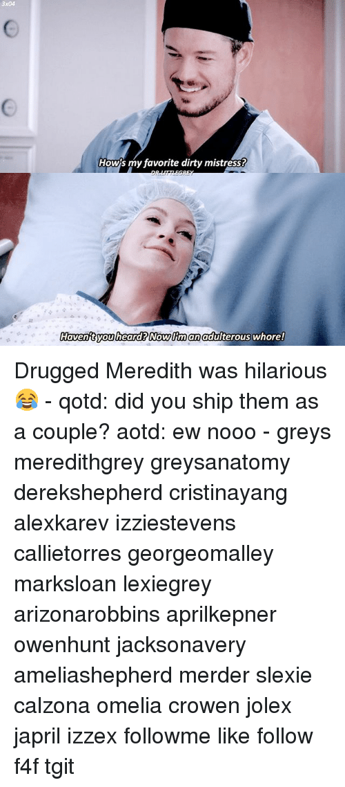 mistresses: 3x04  How's my favorite dirty mistress  Haventyouheard? Nowltm an adulterous whore! Drugged Meredith was hilarious 😂 - qotd: did you ship them as a couple? aotd: ew nooo - greys meredithgrey greysanatomy derekshepherd cristinayang alexkarev izziestevens callietorres georgeomalley marksloan lexiegrey arizonarobbins aprilkepner owenhunt jacksonavery ameliashepherd merder slexie calzona omelia crowen jolex japril izzex followme like follow f4f tgit