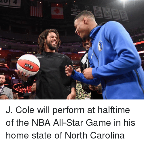 All Star, J. Cole, and Nba: 4  013- J. Cole will perform at halftime of the NBA All-Star Game in his home state of North Carolina