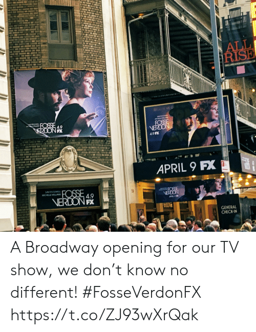 Memes, April, and April 9: 4.9  PX  APRIL 9 FX  4.9  CENERAL  CHECKIN A Broadway opening for our TV show, we don't know no different! #FosseVerdonFX https://t.co/ZJ93wXrQak