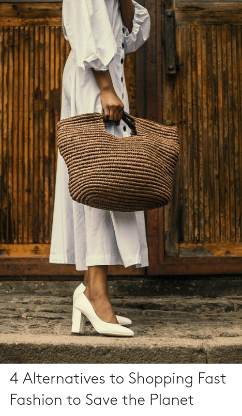 Shopping: 4 Alternatives to Shopping Fast Fashion to Save the Planet