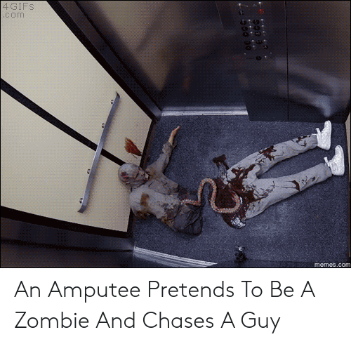 amputee: 4 GIFS  com  memes.com An Amputee Pretends To Be A Zombie And Chases A Guy