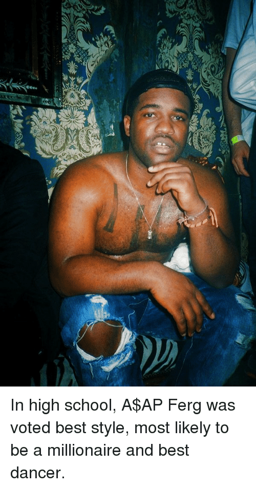 best dancer: 4 In high school, A$AP Ferg was voted best style, most likely to be a millionaire and best dancer.