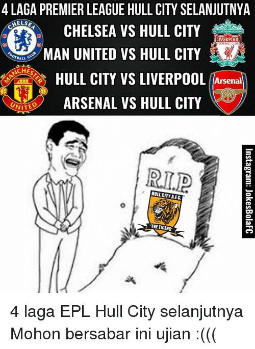 Ooting: 4 LAGA PREMIER LEAGUE HULL CITY SELANJUTNYA  CHELSEA VS HULL CITY  MELSE  YOULL NEVER WALKALON  LIVERPOOL  MAN UNITED vs HULL CITY  OOT ALL CLUB  OTBALL C  NCHESA  HULL CITY VS  LIVERPOOL Arsenal  ARSENAL VS HULL CITY  NITED  HULL CITY A.FC.  THE TIGERS 4 laga EPL Hull City selanjutnya Mohon bersabar ini ujian :(((
