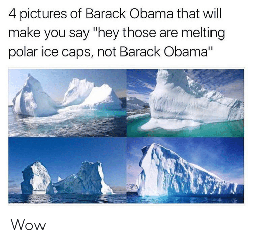 """melting: 4 pictures of Barack Obama that will  make you say """"hey those are melting  polar ice caps, not Barack Obama"""" Wow"""