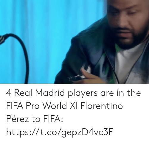 Perez: 4 Real Madrid players are in the FIFA Pro World XI  Florentino Pérez to FIFA: https://t.co/gepzD4vc3F