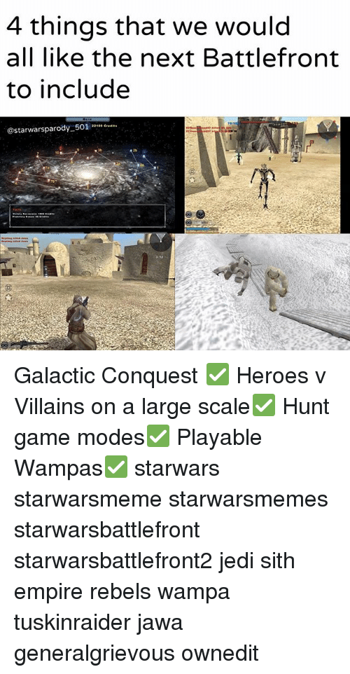 conquest: 4 things that we would  all like the next Battlefront  to include  @starwarsparody-501 22100 cre Galactic Conquest ✅ Heroes v Villains on a large scale✅ Hunt game modes✅ Playable Wampas✅ starwars starwarsmeme starwarsmemes starwarsbattlefront starwarsbattlefront2 jedi sith empire rebels wampa tuskinraider jawa generalgrievous ownedit