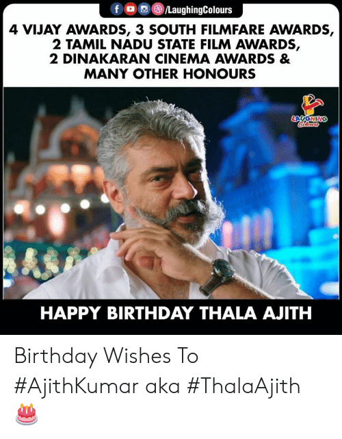 Birthday, Happy Birthday, and Happy: 4 VIJAY AWARDS, 3 SOUTH FILMFARE AWARDS,  2 TAMIL NADU STATE FILM AWARDS,  2 DINAKARAN CINEMA AWARDS &  MANY OTHER HONOURS  HAPPY BIRTHDAY THALA AJITH Birthday Wishes To #AjithKumar aka #ThalaAjith 🎂