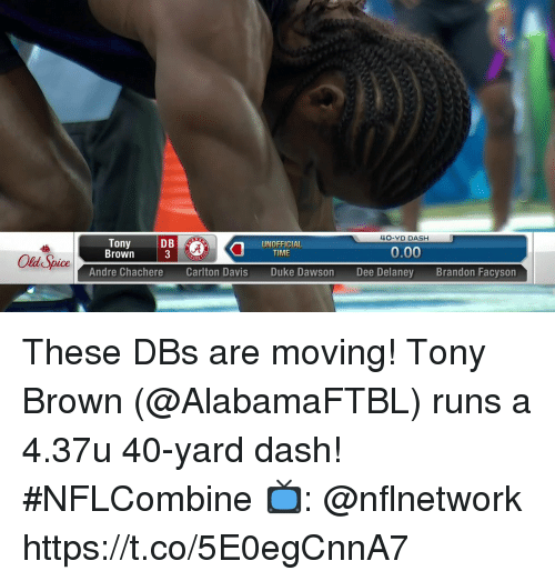Memes, Duke, and Time: 40-YD DASH  Tony  Brown  D B  UNOFFICIAL  TIME  0.00  O Spice Andre  Andre Chachere  Carlton Davis  Duke Dawson  Dee Delaney  Brandon Facyson These DBs are moving!  Tony Brown (@AlabamaFTBL) runs a 4.37u 40-yard dash! #NFLCombine  📺: @nflnetwork https://t.co/5E0egCnnA7