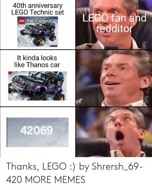 Redditor: 40th anniversary  LEGO Technic set  LEGO fan and  redditor  LEGO TECHNIS  42089  It kinda looks  like Thanos car  42069 Thanks, LEGO :) by Shrersh_69-420 MORE MEMES