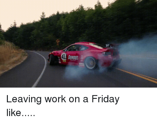 Leaving Work On A Friday Like