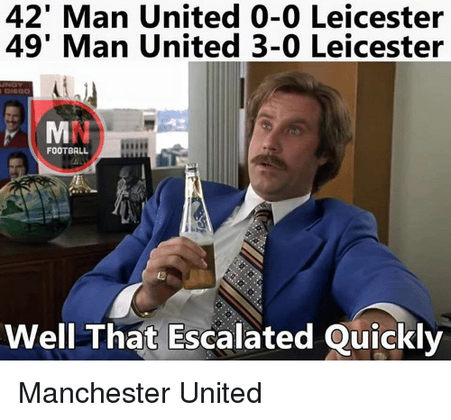 Escalates: 42' Man United 0-0 Leicester  49' Man United 3-0 Leicester  FOOTBALL  Well That Escalated Quickly Manchester United