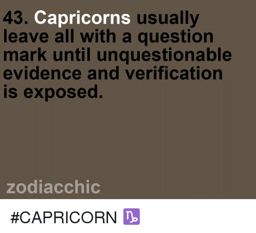 Question Marks: 43. Capricorns  usually  leave all with a question  mark until unquestionable  evidence and verification  is exposed.  zodiac chic #CAPRICORN ♑