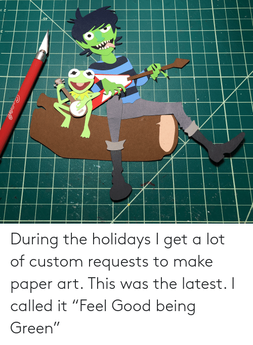 """paper art: 45°  2 3 During the holidays I get a lot of custom requests to make paper art. This was the latest. I called it """"Feel Good being Green"""""""